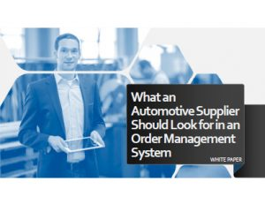 What an Automotive Supplier Should Look for in an Order Management System