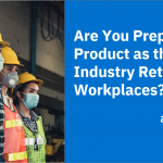 Are You Prepared to Ship Product as the Automotive Industry Returns to Workplaces?