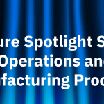 operations and manufacturing processes feature spotlight series-