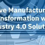 Drive Manufacturing Transformation with Industry 4.0 Solutions